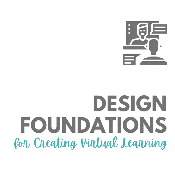 Design Foundations for Creating Virtual Learning