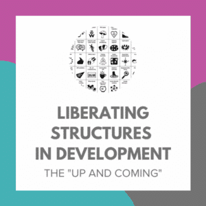 """Liberating Structures In Development: The """"Up and Coming"""""""