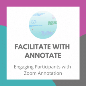 Facilitate with Annotate: Engaging Participants with Zoom Annotation