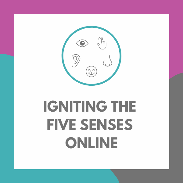 Igniting the Five Senses Online